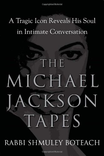 The Michael Jackson Tapes: A Tragic Icon Reveals His Soul in Intimate Conversation, Rabbi Shmuley Boteach