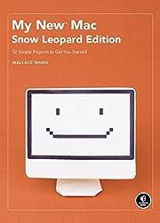 My New Mac, Snow Leopard Edition: 52 Simple…