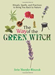 The Way Of The Green Witch: Rituals, Spells,…