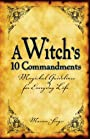 A Witch's 10 Commandments: Magickal Guidelines for Everyday Life - Marian Singer
