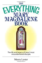 The Everything Mary Magdalene Book: The Life…