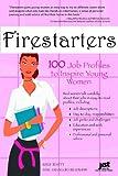 Firestarters : 100 job profiles to inspire young women / Kelly Beatty, Dale Salvaggio Bradshaw