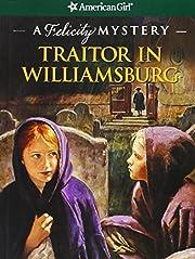 Traitor in Williamsburg: A Felicity Mystery…