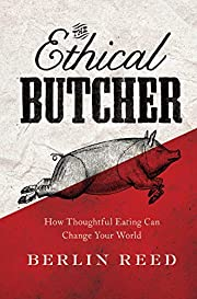 The Ethical Butcher: How Thoughtful Eating…