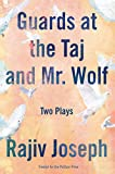 Guards at the Taj and Mr. Wolf : two plays / Rajiv Joseph