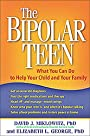 The Bipolar Teen: What You Can Do to Help Your Child and Your Family - David J. Miklowitz