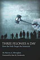 Three Felonies A Day: How the Feds Target…