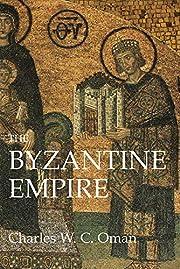 The Byzantine Empire de Charles W. C. Oman