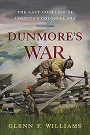 Dunmore's War: The Last Conflict of…