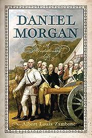 Daniel Morgan: A Revolutionary Life by…