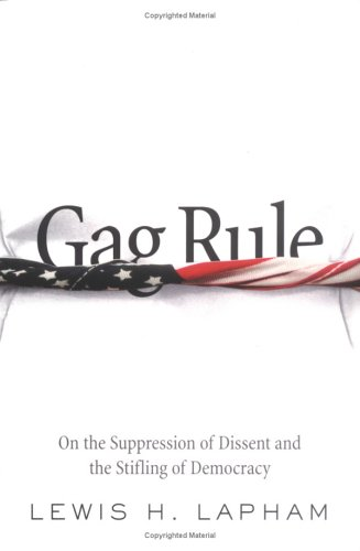 Gag Rule: On the Suppression of Dissent and Stifling of Democracy, Lapham, Lewis