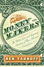 Moneymakers: The Wicked Lives and Surprising…