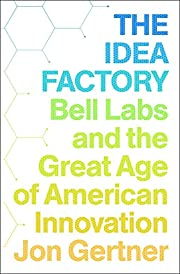 The Idea Factory: Bell Labs and the Great…