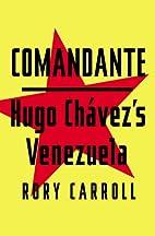 Comandante: Hugo Chávez's Venezuela by Rory…