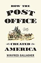 How the Post Office Created America: A…