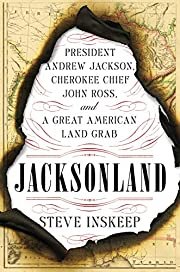 Jacksonland : President Andrew Jackson,…