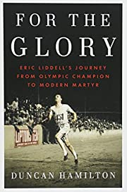 For the Glory: Eric Liddell's Journey from…
