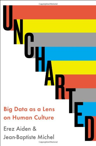 Uncharted: Big Data as a Lens on Human Culture, Aiden, Erez; Michel, Jean-Baptiste