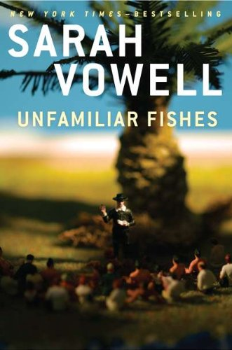 Unfamiliar Fishes, by Vowell, S.