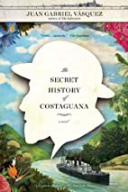 The Secret History of Costaguana by Juan…