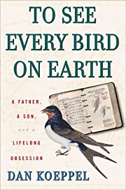 To See Every Bird on Earth: A Father, a Son,…