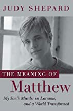 The Meaning of Matthew: My Son's Murder…