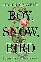 Boy, Snow, Bird: A Novel by Helen Oyeyemi