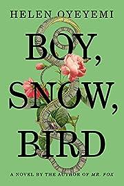 Boy, Snow, Bird: A Novel – tekijä: Helen…