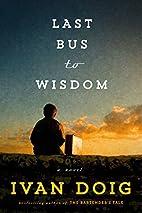 Last Bus to Wisdom: A Novel by Ivan Doig