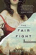 The Fair Fight: A Novel by Anna Freeman