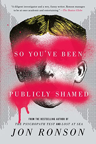 So You've Been Publicly Shamed, by Ronson, J.
