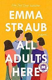 All Adults Here: A Novel av Emma Straub