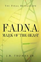 F.A.D.N.A: Mark of the Beast by J. B. Thomas