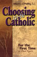 Choosing to Be Catholic: For the First Time…