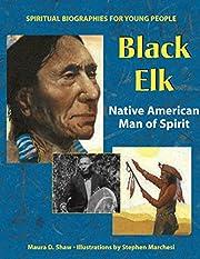 Black Elk: Native American Man of Spirit…