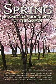 Spring : a spiritual biography of the season…