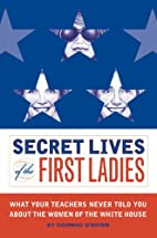 Secret Lives of the First Ladies: What Your…