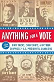 Anything for a vote : dirty tricks, cheap shots, and October surprises in U.S. presidential campaigns / by Joseph Cummins