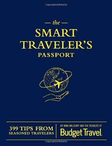 The Smart Traveler's Passport: 399 Tips from Seasoned Travelers, Torkells, Erik; Budget Travel, the readers of
