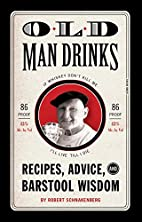 Old Man Drinks: Recipes, Advice, and…