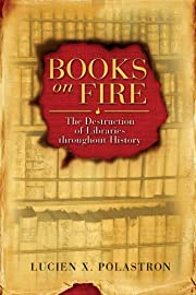 Books on fire : the destruction of libraries…