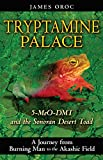 Tryptamine Palace: 5-MeO-DMT and the Sonoran Desert Toad, Oroc, James