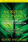 Morphic Resonance: The Nature of Formative Causation - Rupert Sheldrake