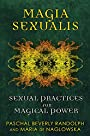 Magia Sexualis: Sexual Practices for Magical Power - Paschal Beverly Randolph