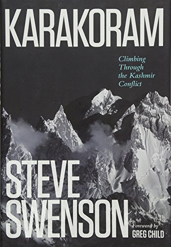 Karakoram: Climbing Through the Kashmir Conflict, Swenson, Steve