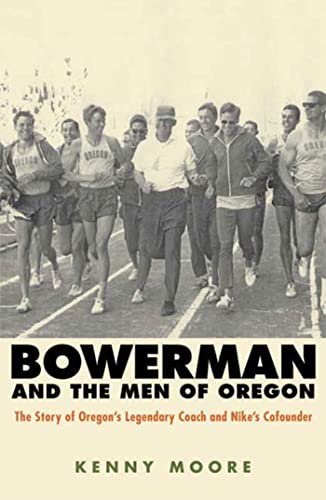 Bowerman and the Men of Oregon (The Story of Oregon's Legendary Coach & Nikes Co-founder), Moore, Kenny