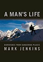 A Man's Life: Dispatches from Dangerous…