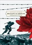 Defiant gardens : making gardens in wartime / Kenneth I. Helphand
