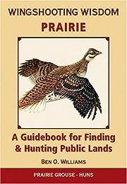 Wingshooting Wisdom: Prairie: A Guidebook…