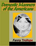 Domestic manners of the Americans / edited, with a history of Mrs. Trollope's adventures in America, by Donald Smalley